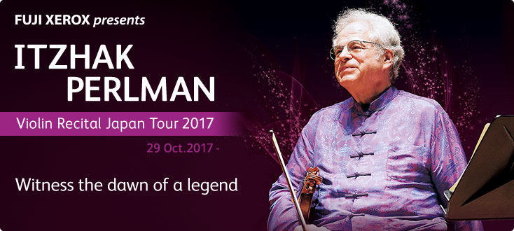 [FUJI XEROX Presents Itzhak Perlman Violin Recital Japan Tour 2017] 29 Oct. 2017 - Witness the dawn of a legend