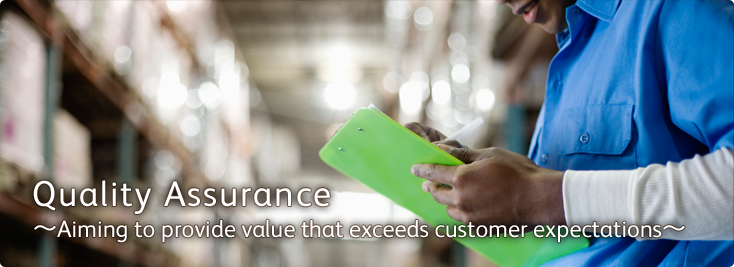 Quality Assurance  Aiming to provide value that exceeds customer expectations